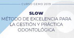 18 de Octubre – Curso GEMO: SLOW. Método de excelencia para la gestión y práctica odontológica