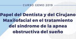 20 y 21 de Septiembre – Curso GEMO: Papel del Dentista y del Cirujano Maxilofacial en el tratamiento del síndrome de la apnea obstructiva del sueño